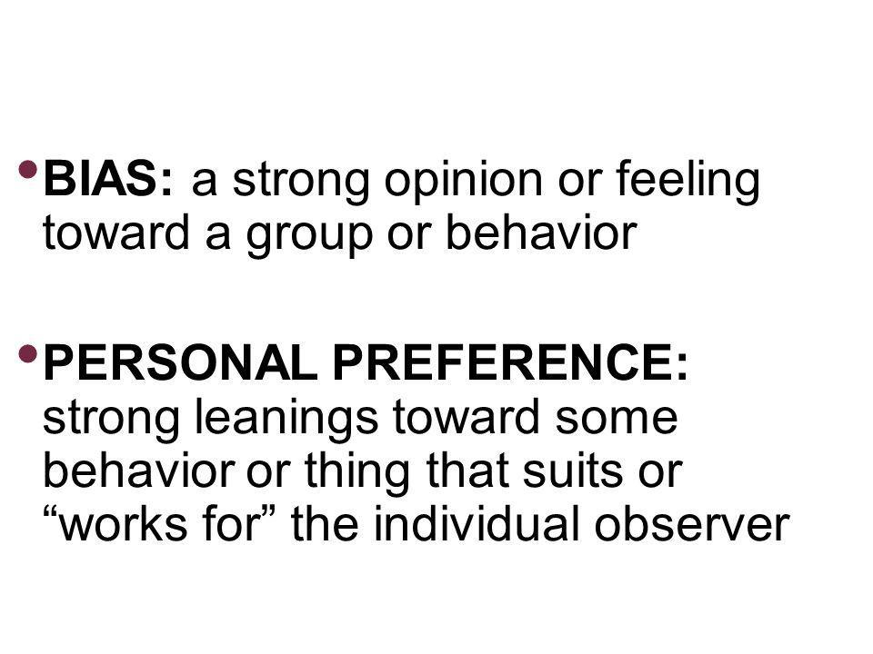 BIAS: a strong opinion or feeling toward a group or behavior