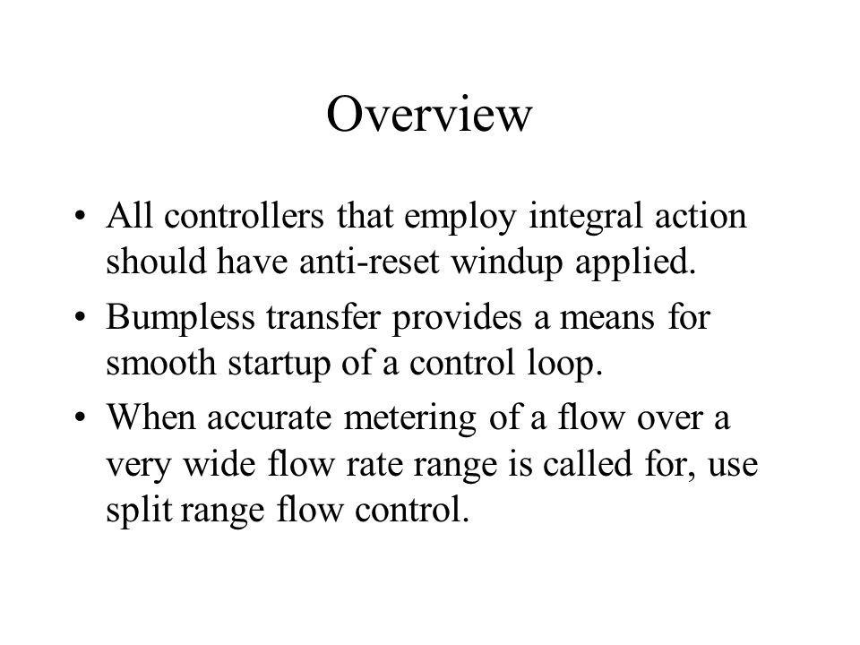 Overview All controllers that employ integral action should have anti-reset windup applied.