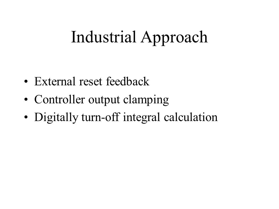 Industrial Approach External reset feedback Controller output clamping