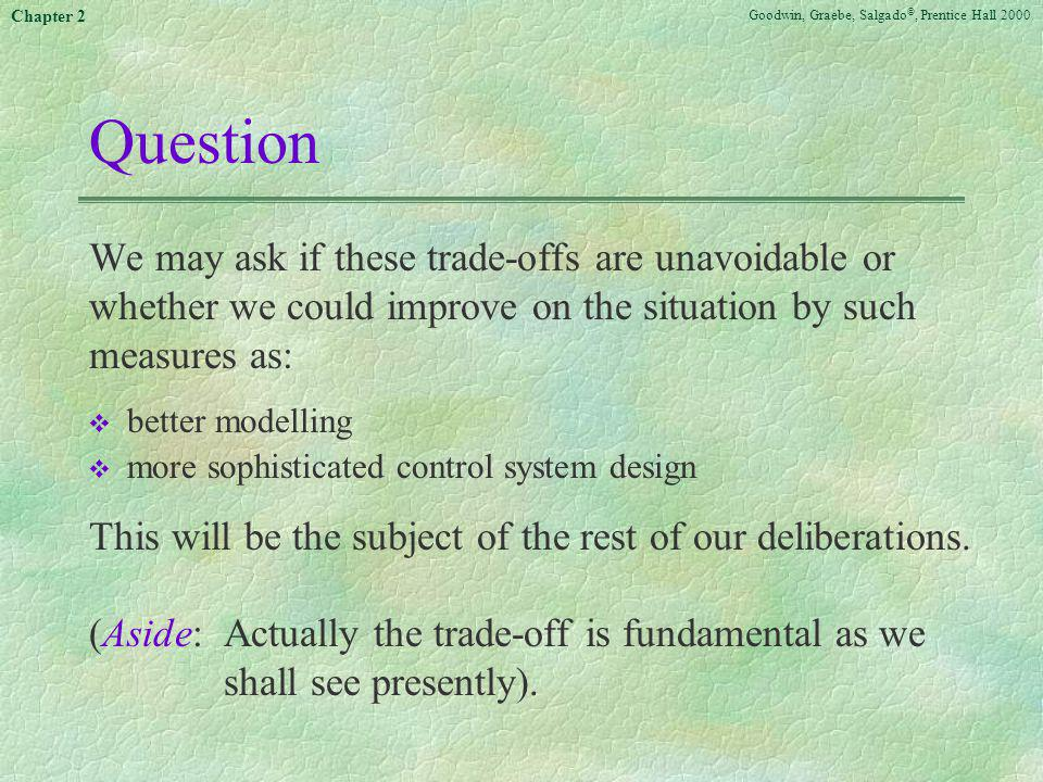 Question We may ask if these trade-offs are unavoidable or whether we could improve on the situation by such measures as: