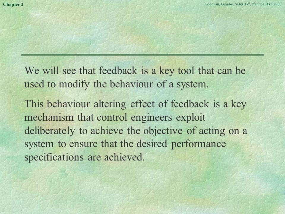 We will see that feedback is a key tool that can be used to modify the behaviour of a system.