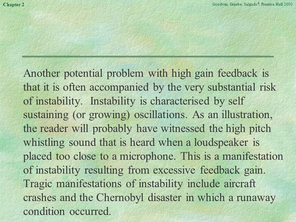 Another potential problem with high gain feedback is that it is often accompanied by the very substantial risk of instability.