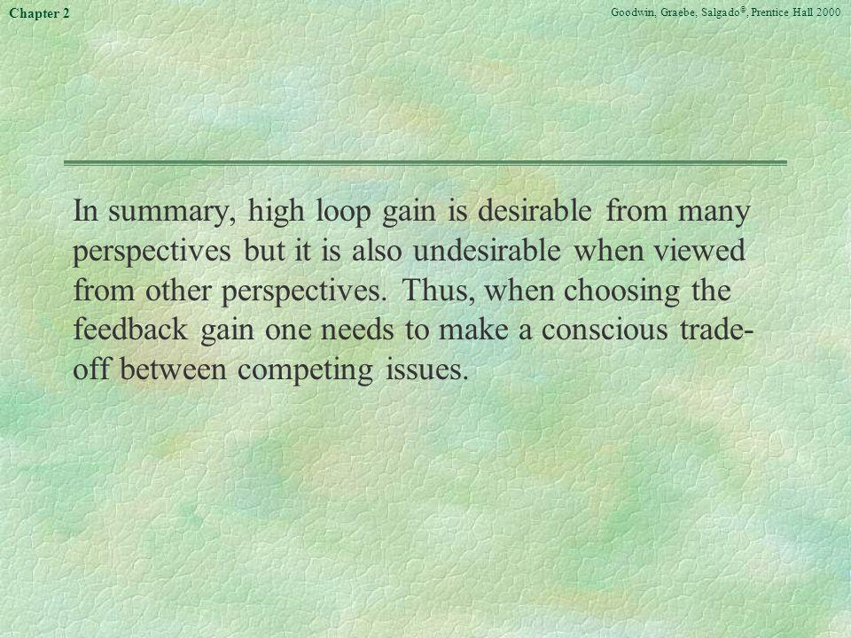 In summary, high loop gain is desirable from many perspectives but it is also undesirable when viewed from other perspectives.