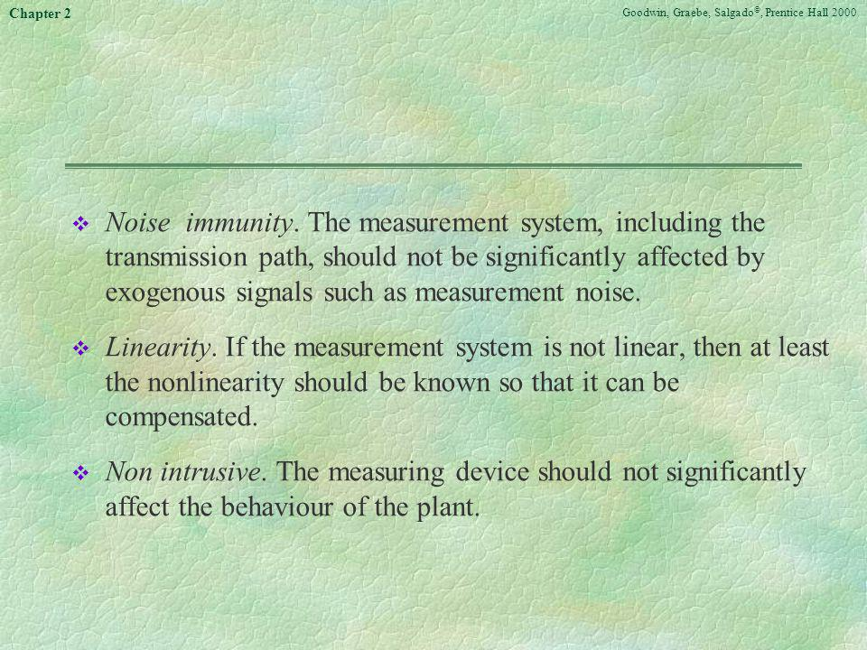 Noise immunity. The measurement system, including the transmission path, should not be significantly affected by exogenous signals such as measurement noise.