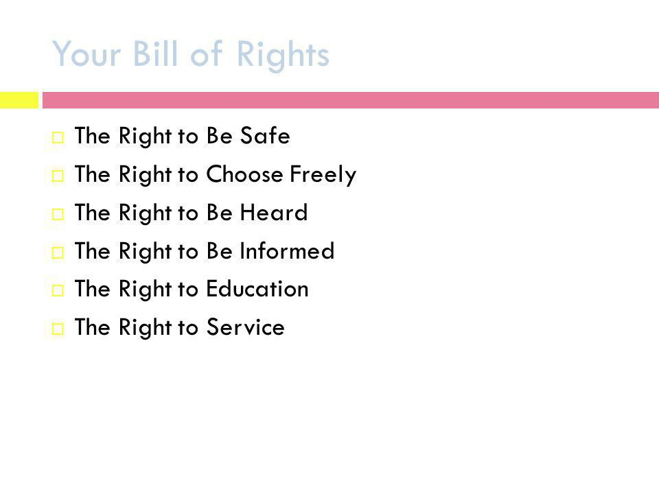 Your Bill of Rights The Right to Be Safe The Right to Choose Freely