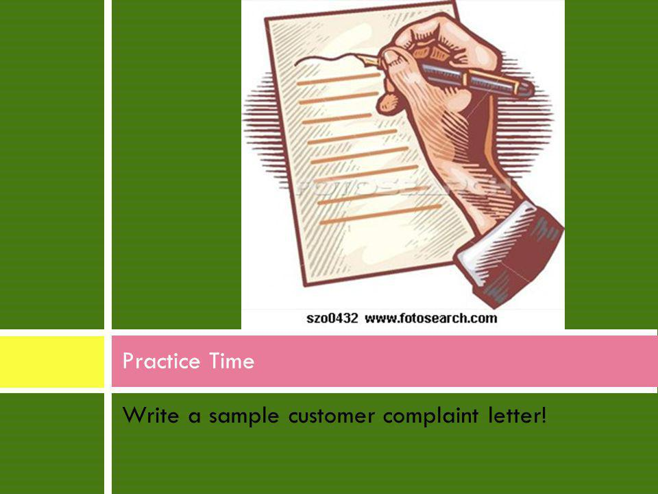 Practice Time Write a sample customer complaint letter!