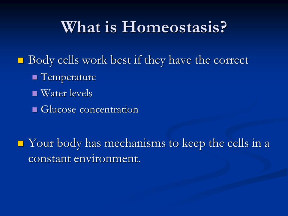What is Homeostasis Body cells work best if they have the correct