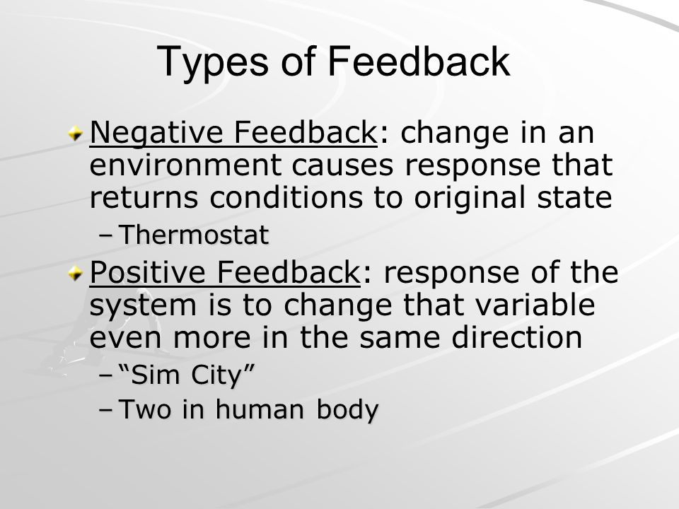 Types of Feedback Negative Feedback: change in an environment causes response that returns conditions to original state.
