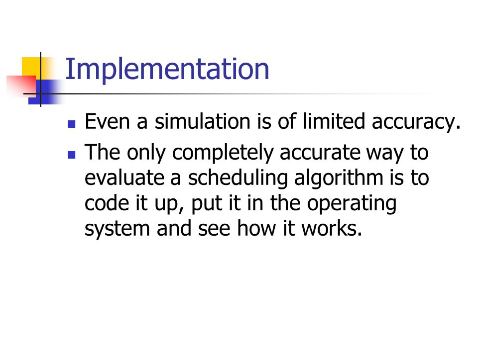 Implementation Even a simulation is of limited accuracy.
