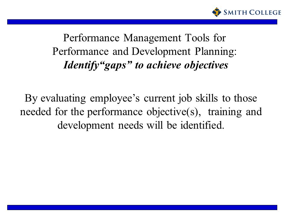 Performance Management Tools for Performance and Development Planning: Identify gaps to achieve objectives