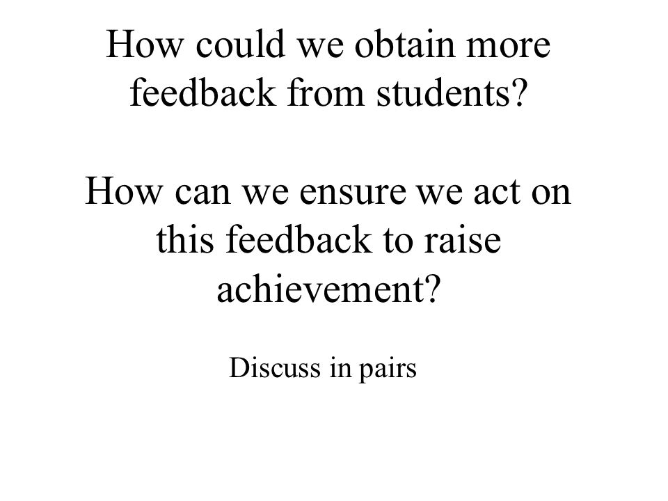 How could we obtain more feedback from students
