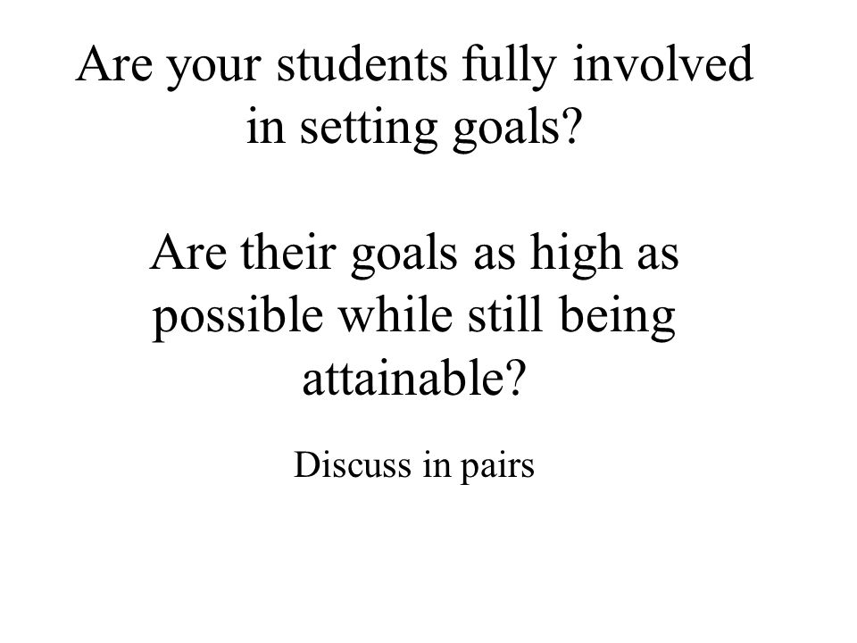 Are your students fully involved in setting goals