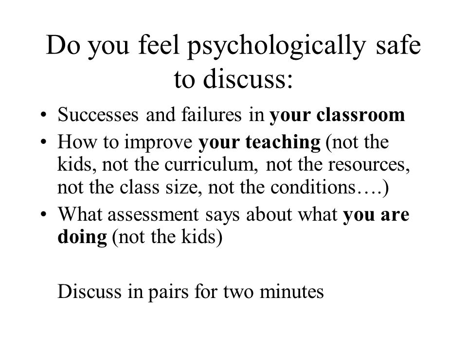 Do you feel psychologically safe to discuss: