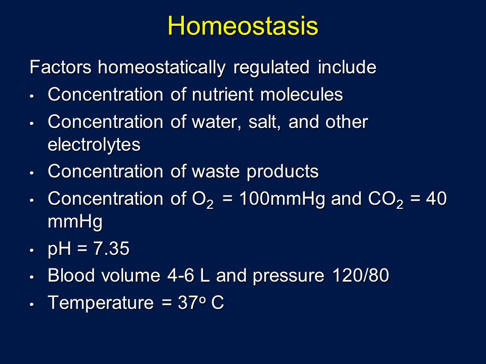 Homeostasis Factors homeostatically regulated include