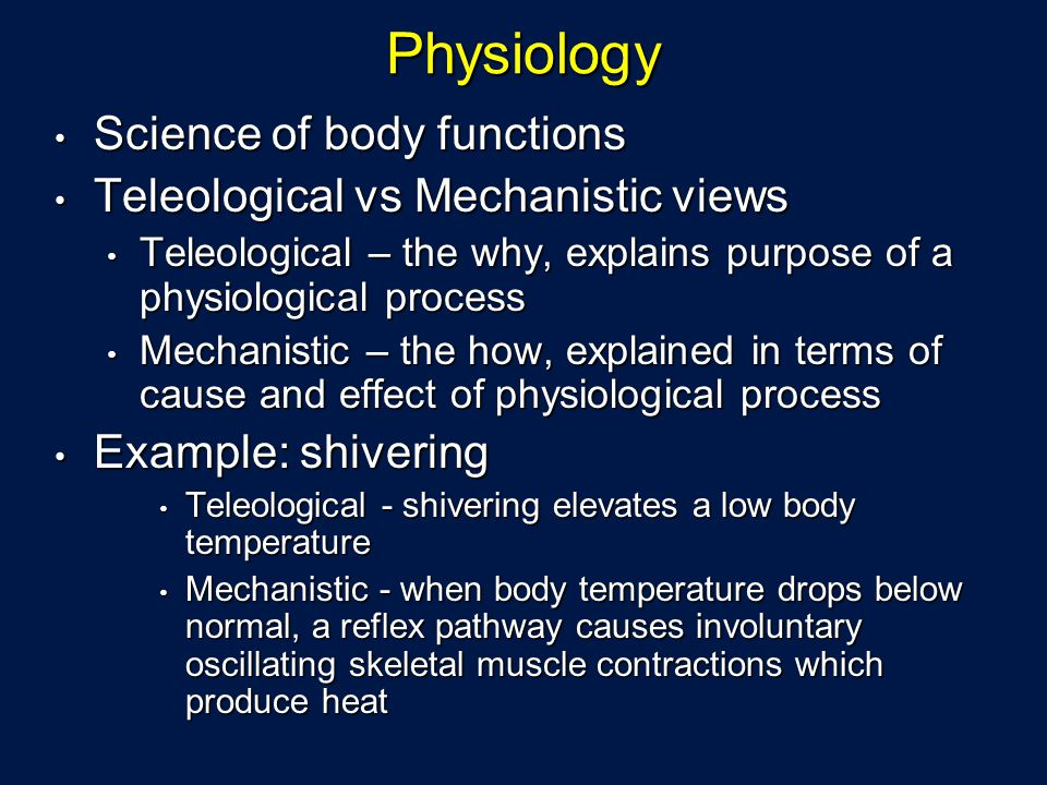 Physiology Science of body functions Teleological vs Mechanistic views