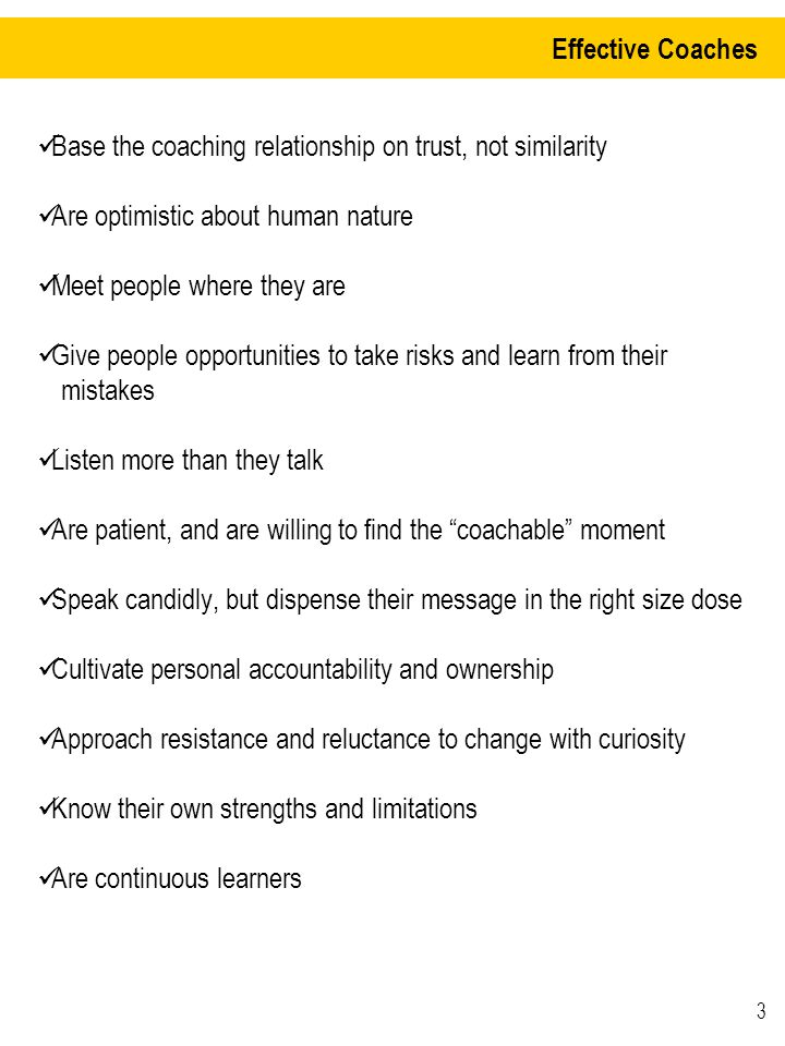 Effective Coaches Base the coaching relationship on trust, not similarity. Are optimistic about human nature.