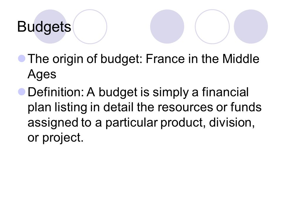 Budgets The origin of budget: France in the Middle Ages
