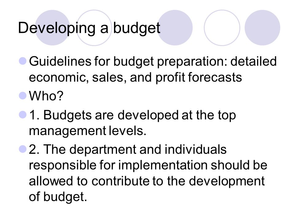 Developing a budget Guidelines for budget preparation: detailed economic, sales, and profit forecasts.