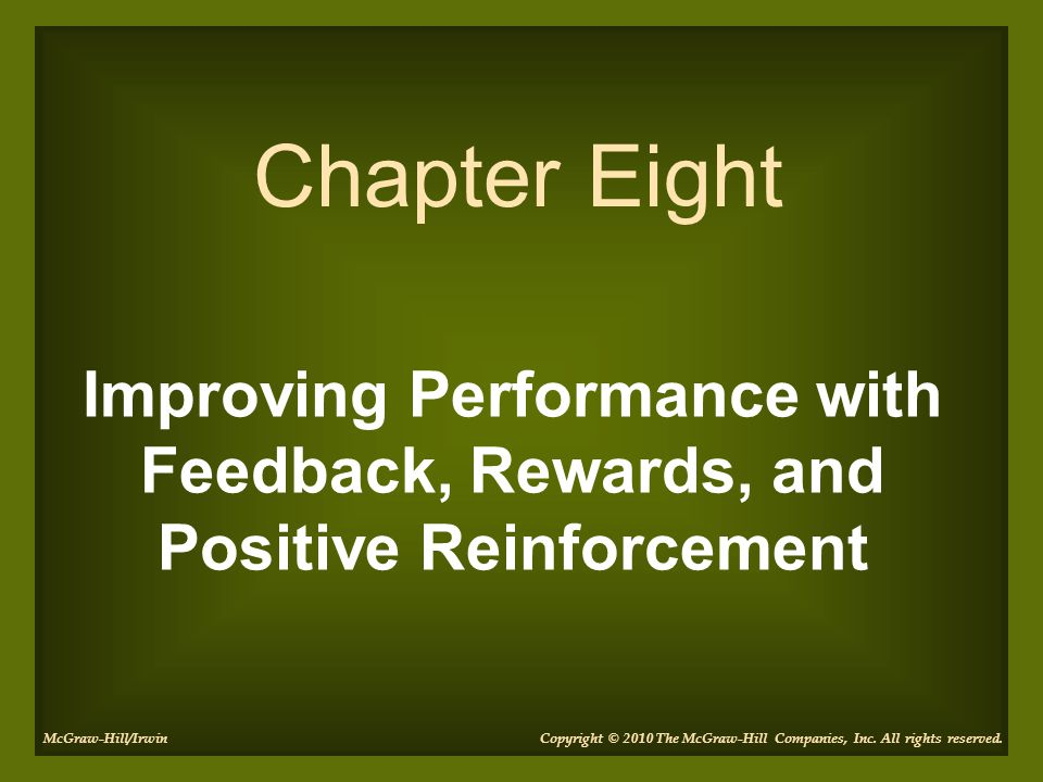 Chapter Eight Improving Performance with Feedback, Rewards, and Positive Reinforcement. McGraw-Hill/Irwin.