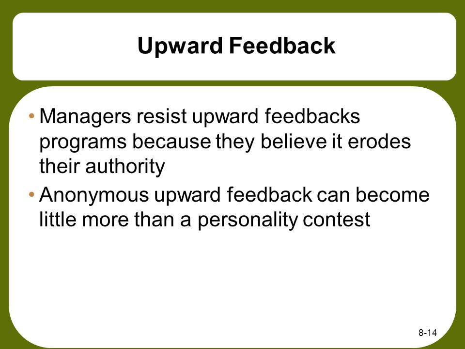 Upward Feedback Managers resist upward feedbacks programs because they believe it erodes their authority.