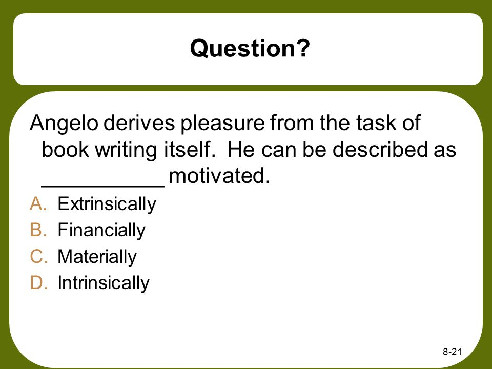 Question Angelo derives pleasure from the task of book writing itself. He can be described as __________ motivated.