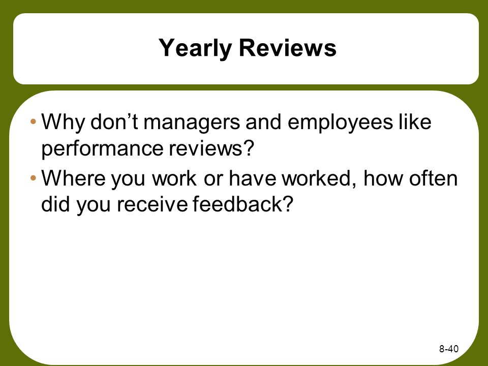 Yearly Reviews Why don't managers and employees like performance reviews Where you work or have worked, how often did you receive feedback