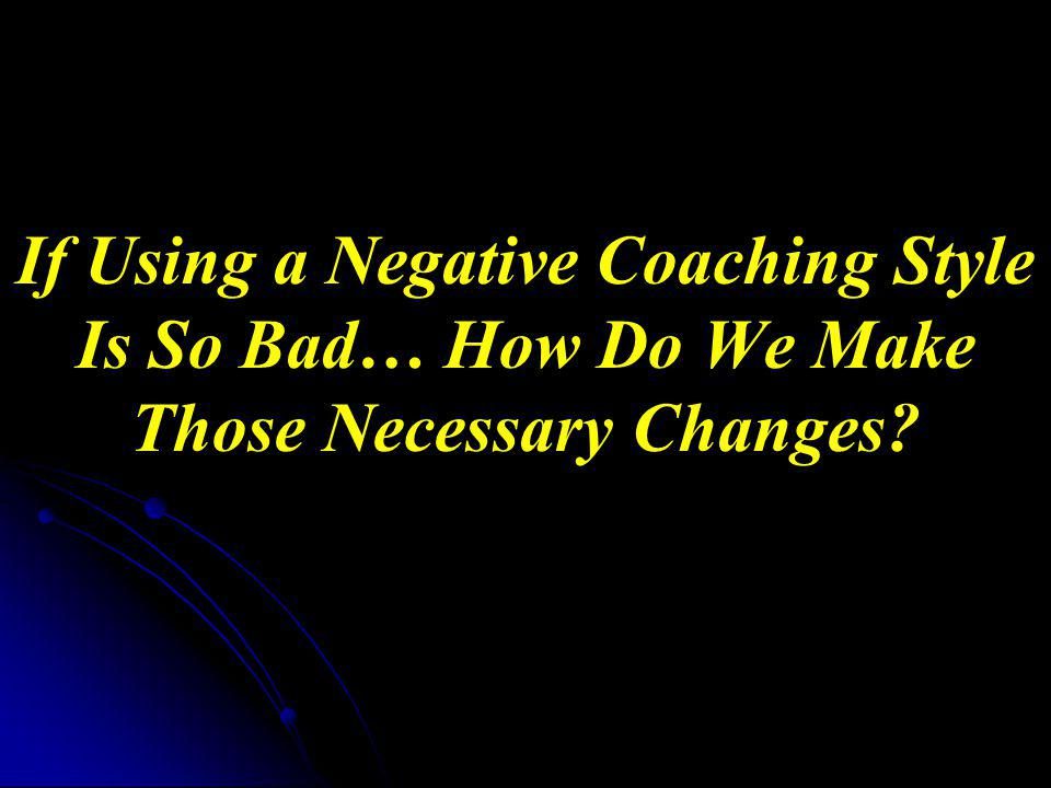 If Using a Negative Coaching Style Is So Bad… How Do We Make Those Necessary Changes
