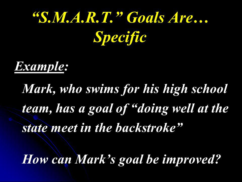 S.M.A.R.T. Goals Are… Specific