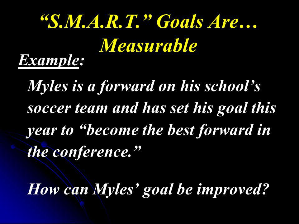 S.M.A.R.T. Goals Are… Measurable