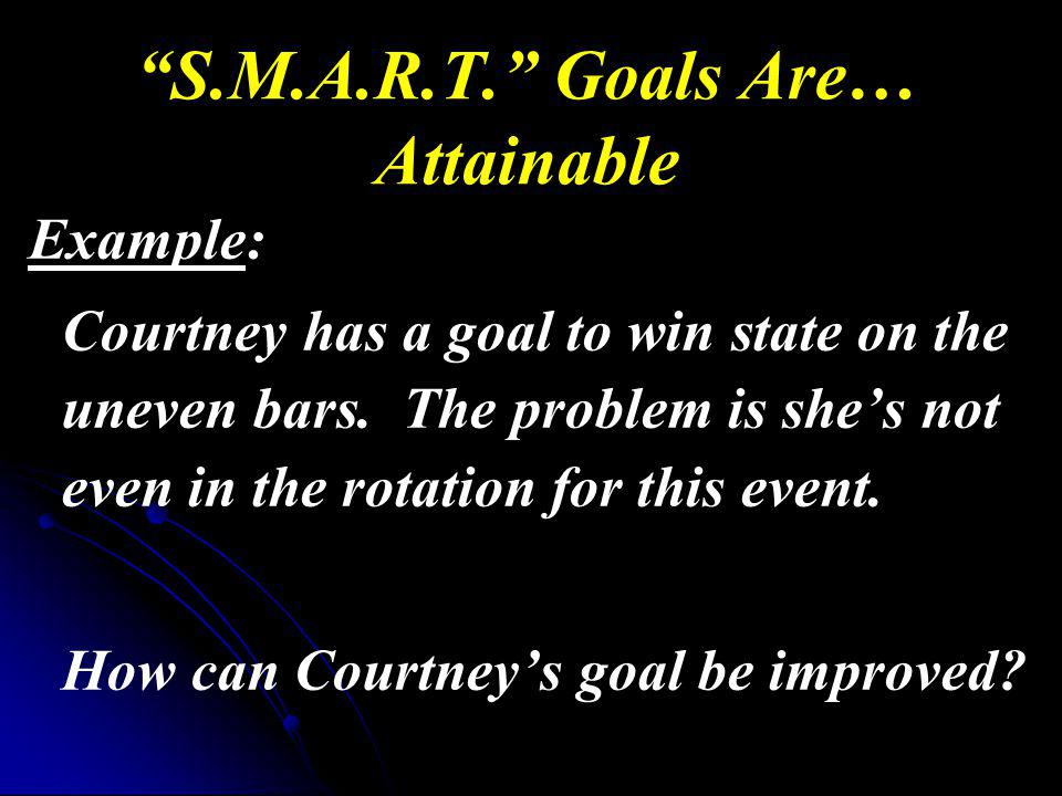 S.M.A.R.T. Goals Are… Attainable