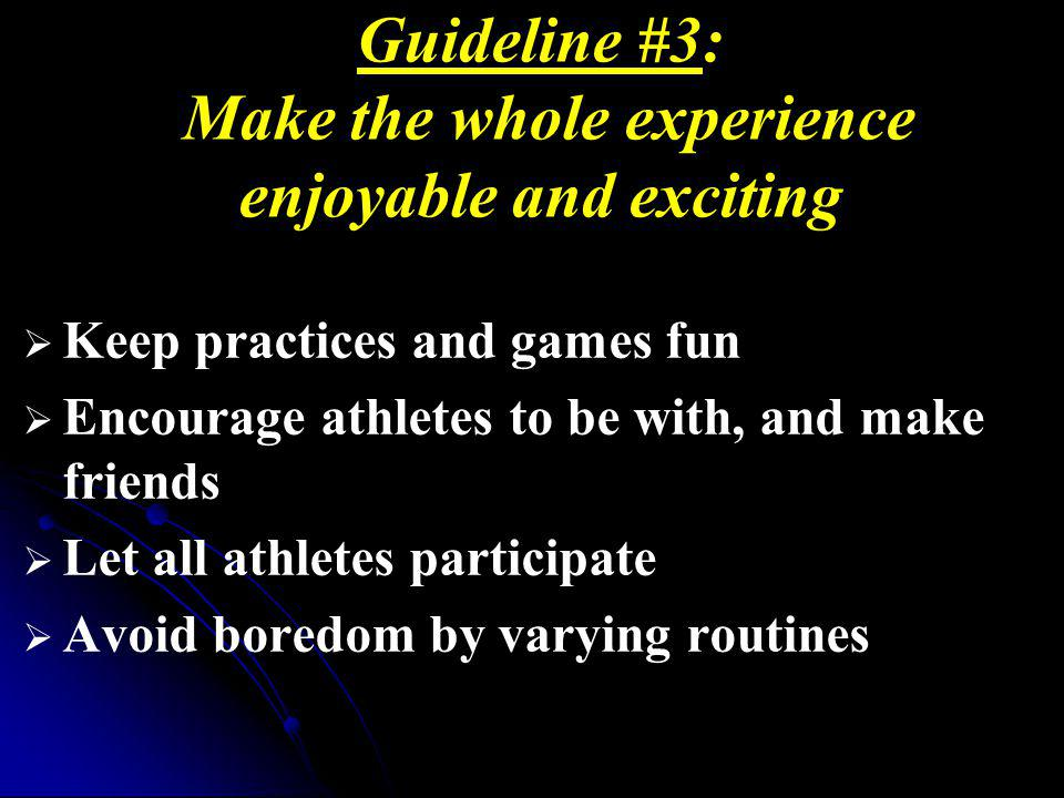 Guideline #3: Make the whole experience enjoyable and exciting