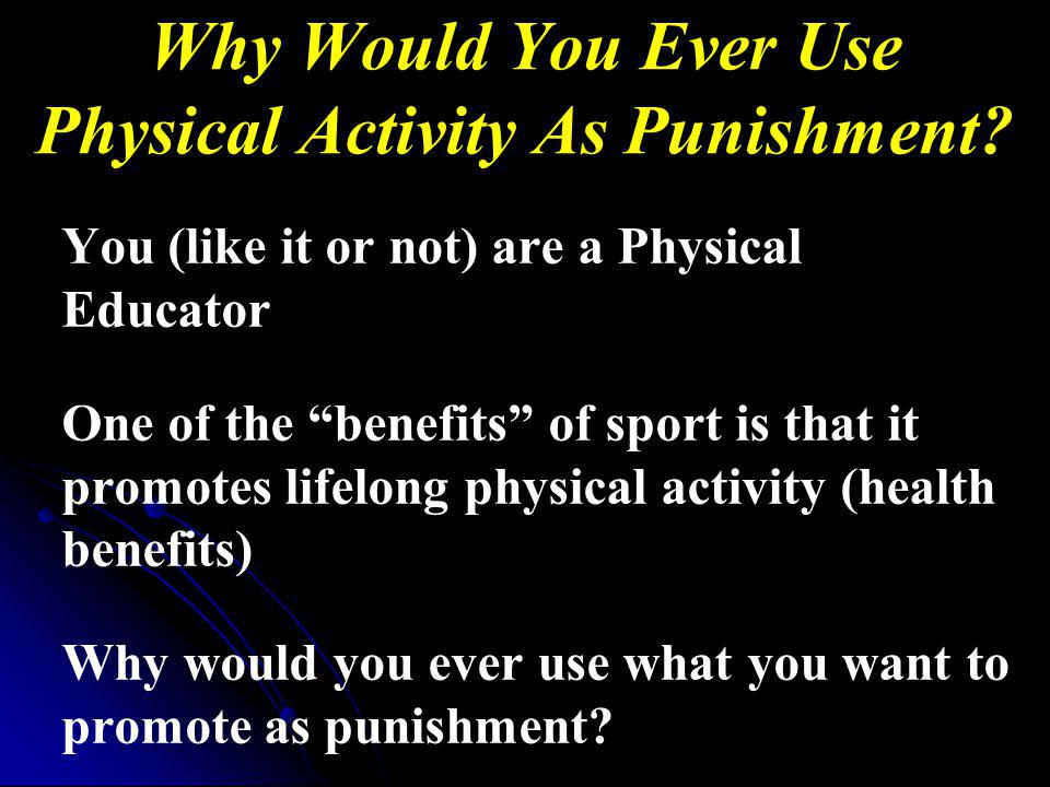 Why Would You Ever Use Physical Activity As Punishment