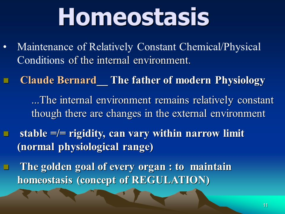 Homeostasis Maintenance of Relatively Constant Chemical/Physical Conditions of the internal environment.
