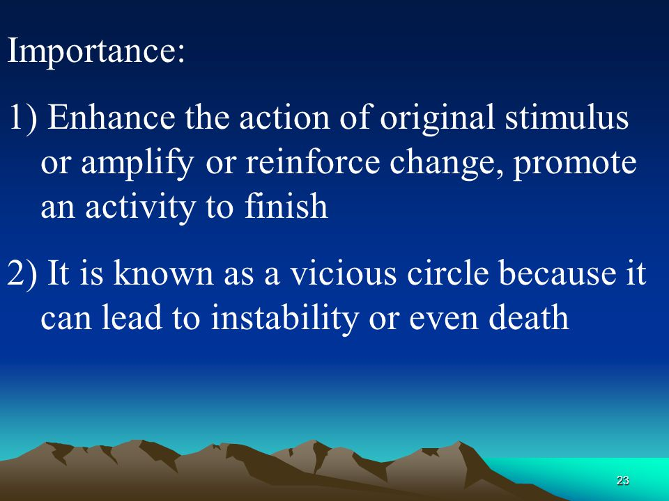 Importance: 1) Enhance the action of original stimulus or amplify or reinforce change, promote an activity to finish.