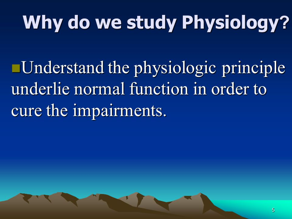 Why do we study Physiology
