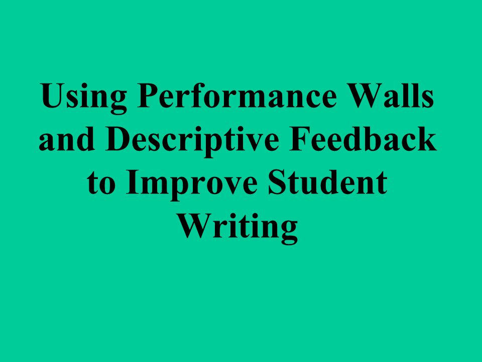 Using Performance Walls and Descriptive Feedback to Improve Student Writing