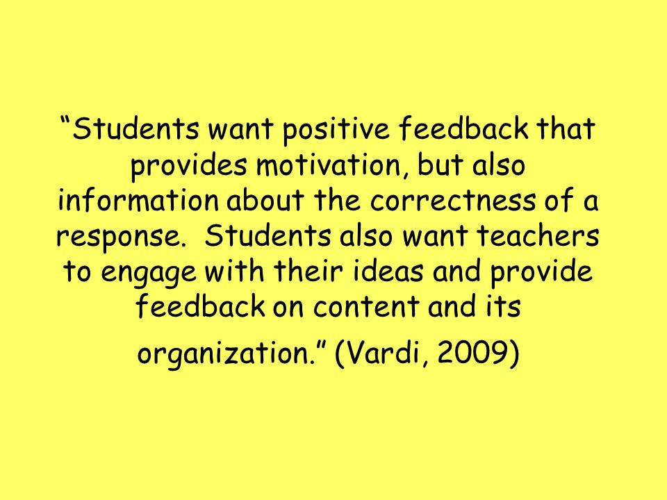 Students want positive feedback that provides motivation, but also information about the correctness of a response.