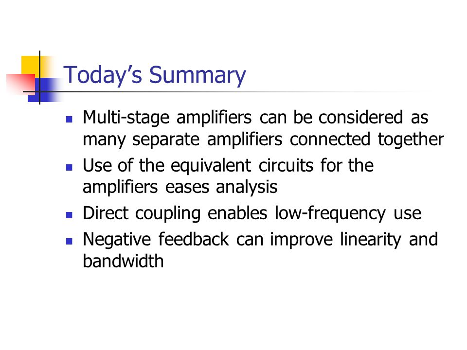 Today's Summary Multi-stage amplifiers can be considered as many separate amplifiers connected together.