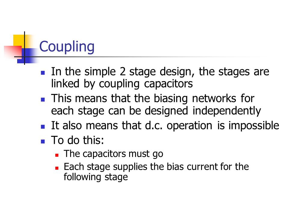 Coupling In the simple 2 stage design, the stages are linked by coupling capacitors.