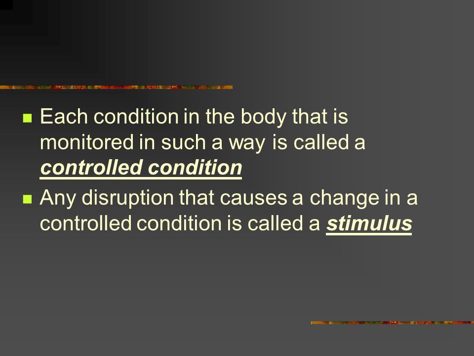 Each condition in the body that is monitored in such a way is called a controlled condition