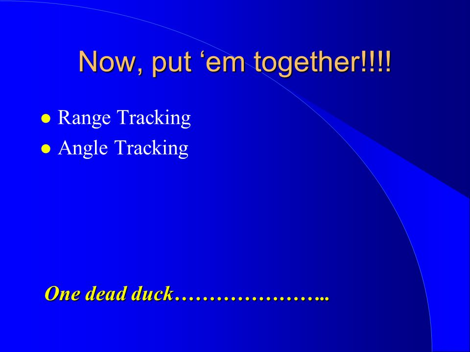 Now, put 'em together!!!! Range Tracking Angle Tracking