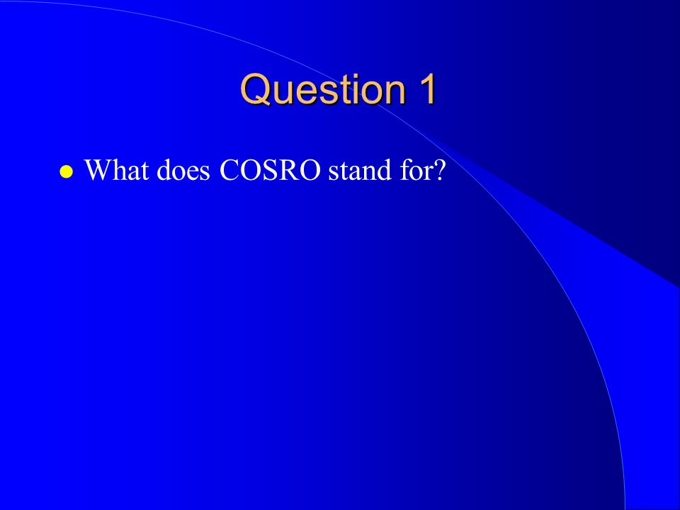 Question 1 What does COSRO stand for