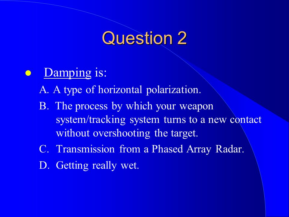Question 2 Damping is: A. A type of horizontal polarization.