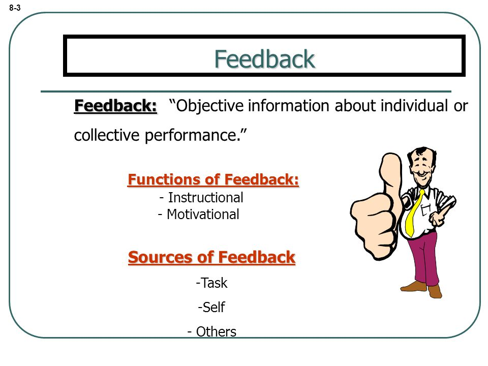 8-3 Feedback. Feedback: Objective information about individual or collective performance.