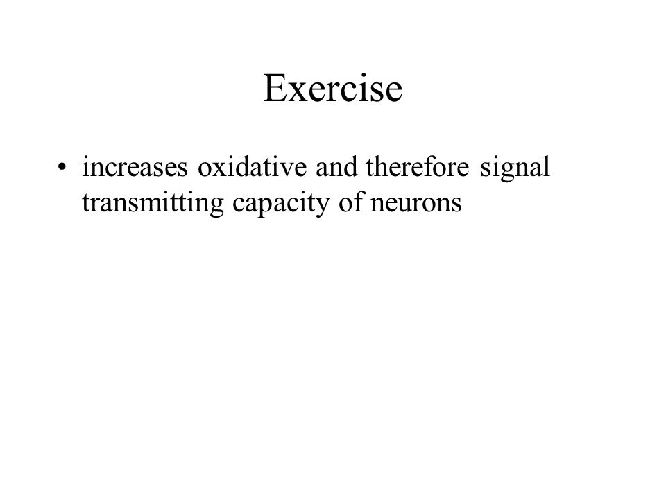 Exercise increases oxidative and therefore signal transmitting capacity of neurons