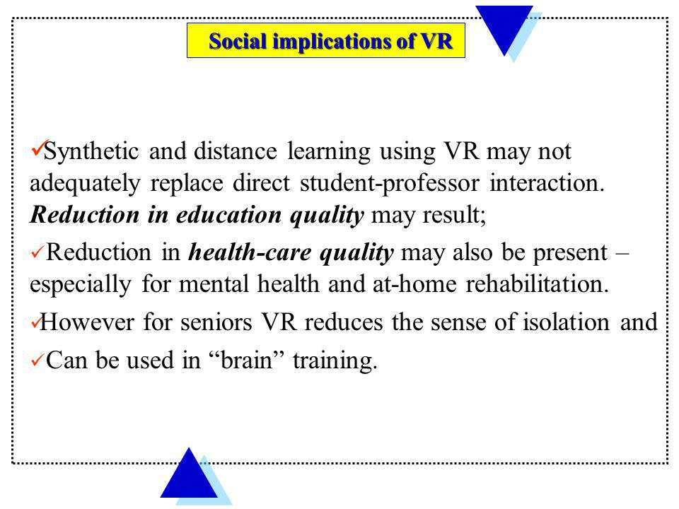 However for seniors VR reduces the sense of isolation and