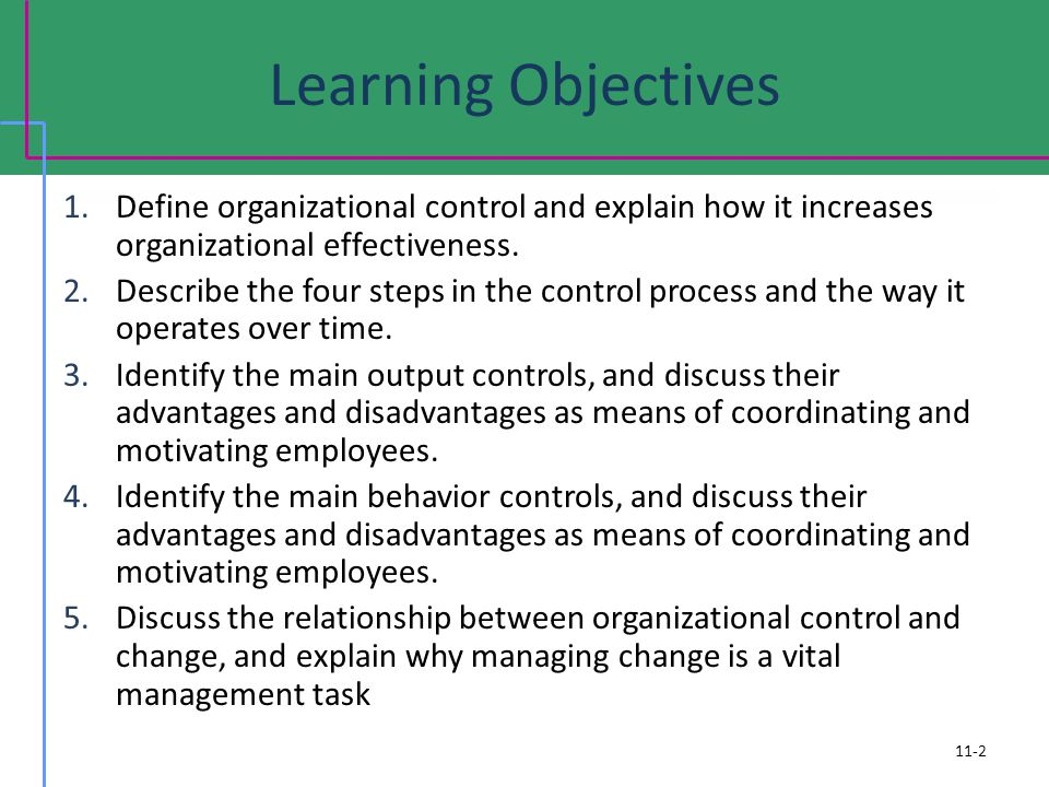 Learning Objectives Define organizational control and explain how it increases organizational effectiveness.