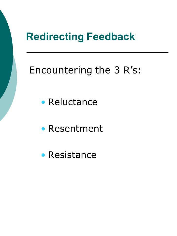 Redirecting Feedback Encountering the 3 R's: Reluctance Resentment