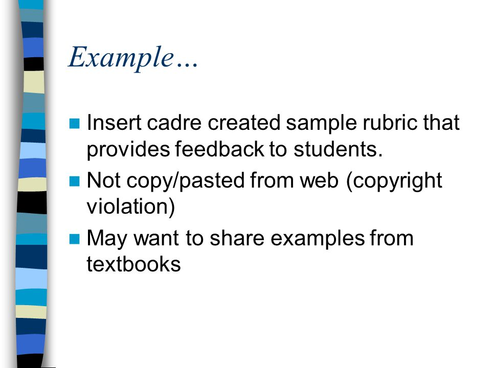 Example… Insert cadre created sample rubric that provides feedback to students. Not copy/pasted from web (copyright violation)