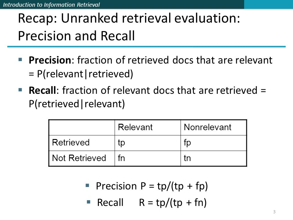 Recap: Unranked retrieval evaluation: Precision and Recall